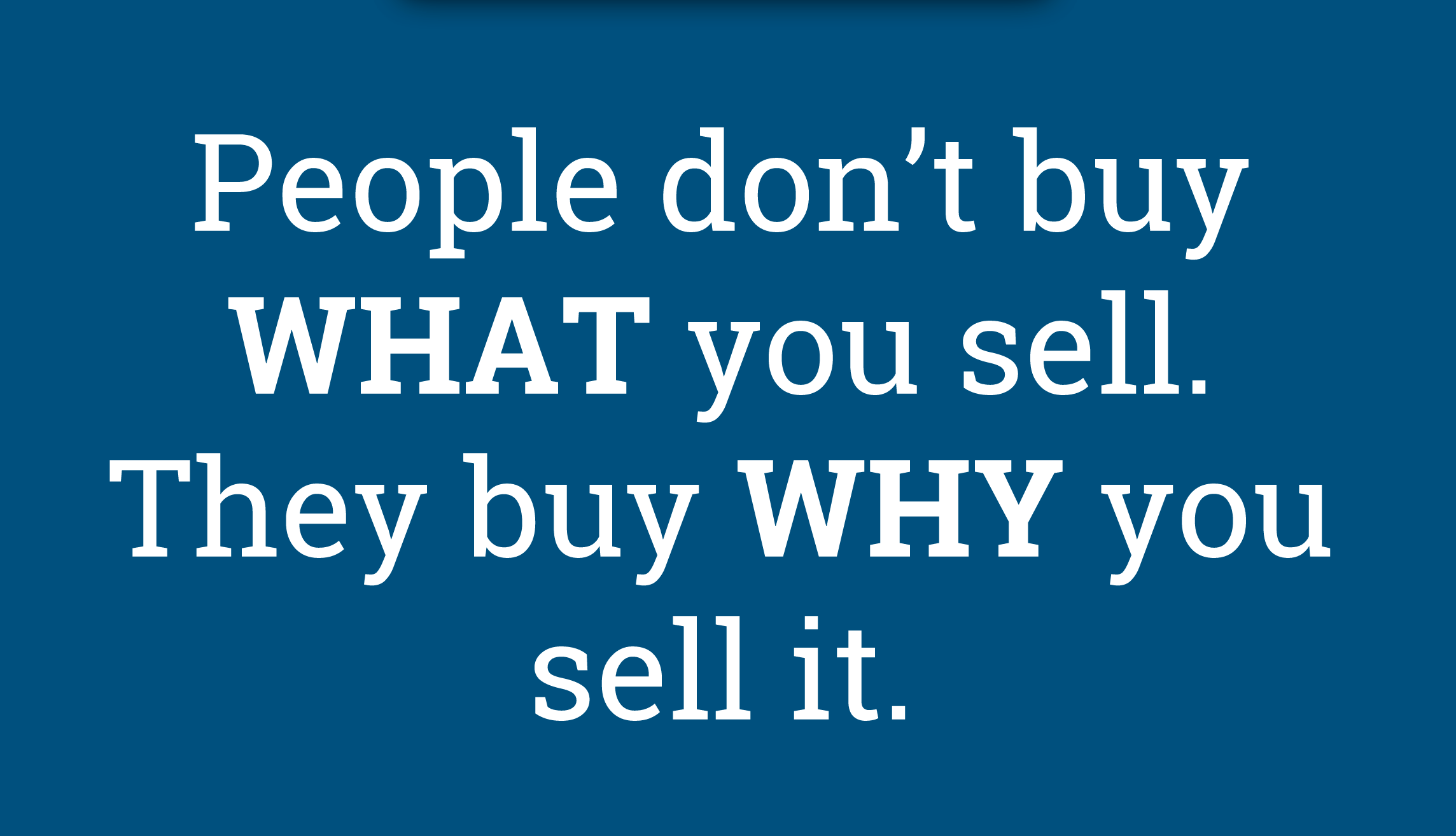 People don't buy what you sell, but why you sell it
