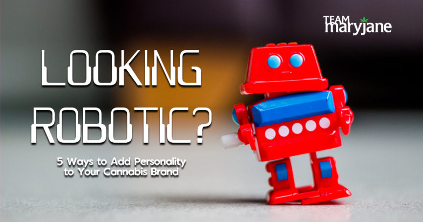 Looking Robotic? Here are 5 Ways to Add Personality to Your Cannabis Brand